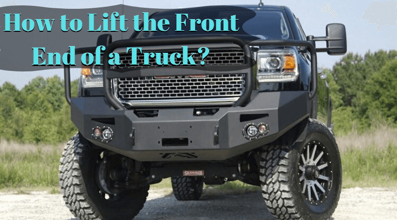 Photo of How to Lift the Front End of a Truck – Here's a Super Easy Way!