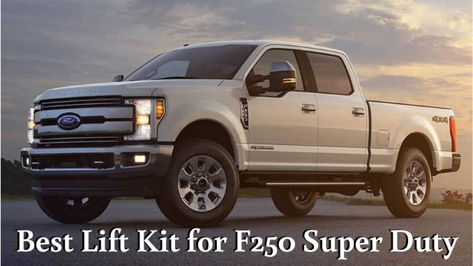 Photo of Best Lift Kit for F250 Super Duty – Get Top Riding Lift Kits of 2020